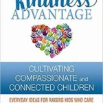 [PDF] [EPUB] The Kindness Advantage: Cultivating Compassionate and Connected Children Download