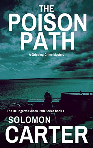[PDF] [EPUB] The Poison Path: A Gripping Detective Crime Mystery (The DI Hogarth Poison Path Series Book 1) Download by Solomon Carter