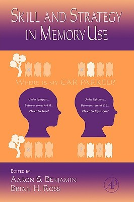 [PDF] [EPUB] The Psychology of Learning and Motivation, Volume 48: Skill and Strategy in Memory Use Download by Aaron S. Benjamin