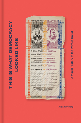 [PDF] [EPUB] This is What Democracy Looked Like: A Visual History of the Printed Ballot Download by Alicia Yin Cheng