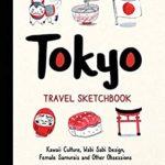 [PDF] [EPUB] Tokyo Travel Sketchbook: Kawaii Culture, Wabi Sabi Design, Female Samurais and Other Obsessions Download