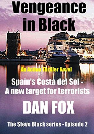 [PDF] [EPUB] Vengeance in Black: Another blockbuster action thriller (The Steve Black Series - Episode 2) Download by Dan   Fox