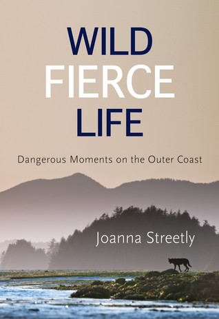 [PDF] [EPUB] Wild Fierce Life: Dangerous Moments on the Outer Coast Download by Joanna Streetly