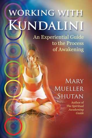 [PDF] [EPUB] Working with Kundalini: An Experiential Guide to the Process of Awakening Download by Mary Mueller Shutan