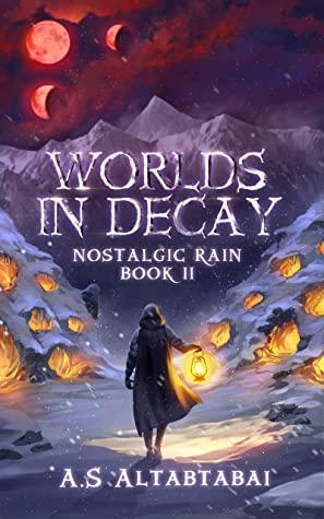 [PDF] [EPUB] Worlds in Decay (Nostalgic Rain Book 2) Download by A.S. Altabtabai