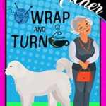 [PDF] [EPUB] Wrap and Turn: Tink Tank Knitting Mystery #1 Download