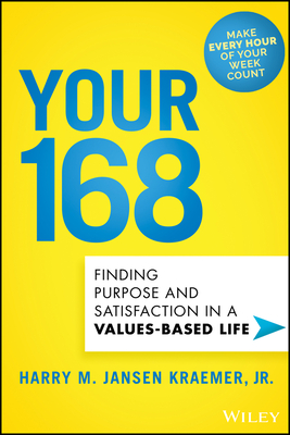 [PDF] [EPUB] Your 168: Finding Purpose and Satisfaction in a Values-Based Life Download by Harry M Kraemer