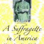 [PDF] [EPUB] A Suffragette in America: Reflections on Prisoners, Pickets and Political Change Download
