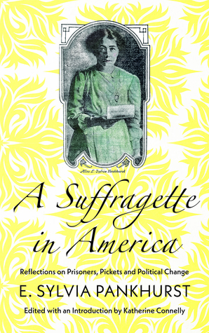 [PDF] [EPUB] A Suffragette in America: Reflections on Prisoners, Pickets and Political Change Download by E. Sylvia Pankhurst