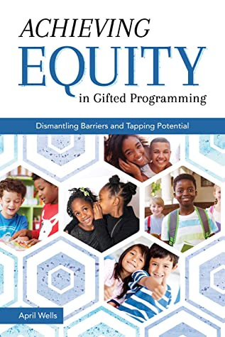 [PDF] [EPUB] Achieving Equity in Gifted Programming: Dismantling Barriers and Tapping Potential Download by April Wells