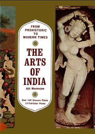 [PDF] [EPUB] Arts of India: From Prehistoric to Modern Times Download by Ajit Mookerjee