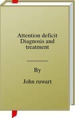 [PDF] [EPUB] Attention deficit Diagnosis and treatment Download by John ruwart