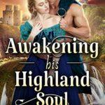 [PDF] [EPUB] Awakening his Highland Soul: A Steamy Scottish Historical Romance Novel Download