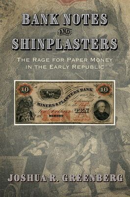 [PDF] [EPUB] Bank Notes and Shinplasters: The Rage for Paper Money in the Early Republic Download by Joshua R. Greenberg