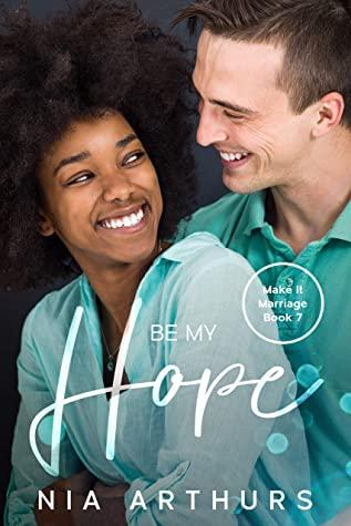[PDF] [EPUB] Be My Hope: A BWWM Romance (Make It Marriage Book 7) Download by Nia Arthurs