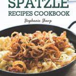 [PDF] [EPUB] Beginner Spatzle Recipes Cookbook: Delicious and Easy Spatzle Recipes for Beginners to German Cuisine Download