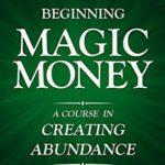 [PDF] [EPUB] Beginning Magic Money: A Course in Creating Abundance, Book One (Magic Money Books 1) Download
