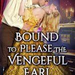[PDF] [EPUB] Bound to Please the Vengeful Earl: A Steamy Historical Regency Romance Novel Download
