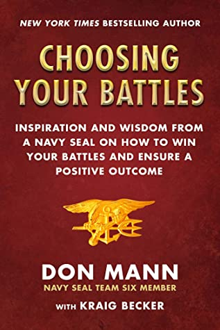 [PDF] [EPUB] Choosing Your Battles: Inspiration and Wisdom from a Navy SEAL on How to Win Your Battles and Ensure a Positive Outcome Download by Don Mann