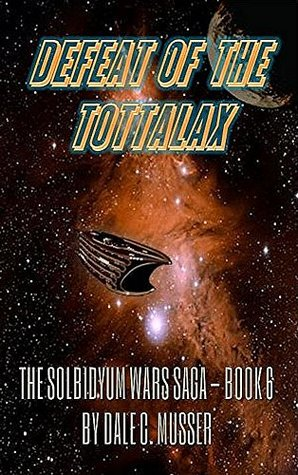[PDF] [EPUB] DEFEAT OF THE TOTTALAX: SOLBIDYUM WARS SAGA - BOOK 6 Download by Dale C. Musser