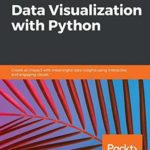 [PDF] [EPUB] Data Visualization with Python: Create an impact with meaningful data insights using interactive and engaging visuals Download