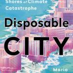 [PDF] [EPUB] Disposable City: Miami's Future on the Shores of Climate Catastrophe Download