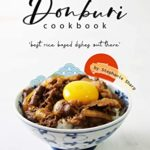 [PDF] [EPUB] Donburi Cookbook:  Best Rice Based Dishes Out There  Download