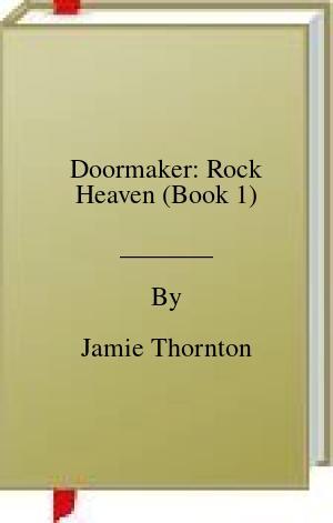 [PDF] [EPUB] Doormaker: Rock Heaven (Book 1) Download by Jamie Thornton