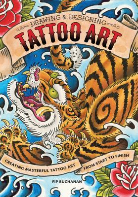 [PDF] [EPUB] Drawing and Designing Tattoo Art: Creating Masterful Tattoo Art from Start to Finish Download by Fip Buchanan