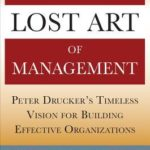 [PDF] [EPUB] Drucker's Lost Art of Management: Peter Drucker's Timeless Vision for Building Effective Organizations Download