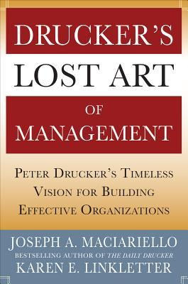 [PDF] [EPUB] Drucker's Lost Art of Management: Peter Drucker's Timeless Vision for Building Effective Organizations Download by Joseph A. Maciariello