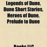 [PDF] [EPUB] Dune Book Series: Legends Of Dune, Dune Short Stories, Heroes Of Dune, Prelude To Dune Download