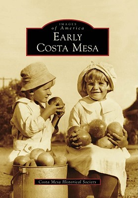 [PDF] [EPUB] Early Costa Mesa (Images of America: California) Download by Costa Mesa Historical Society