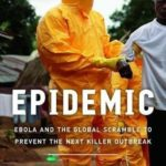 [PDF] [EPUB] Epidemic: Ebola and the Global Scramble to Prevent the Next Killer Outbreak Download