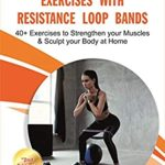 [PDF] [EPUB] Exercises with Resistance Loop Bands: 40+ Exercises to Strengthen your Muscles and Sculpt your Body at Home (Fitness Sutra Book 2) Download
