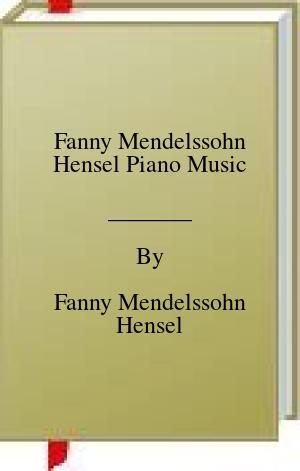 [PDF] [EPUB] Fanny Mendelssohn Hensel Piano Music Download by Fanny Mendelssohn Hensel