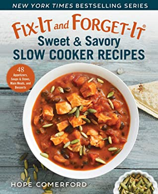 [PDF] [EPUB] Fix-It and Forget-It Sweet  Savory Slow Cooker Recipes: 48 Appetizers, Soups  Stews, Main Meals, and Desserts Download by Hope Comerford