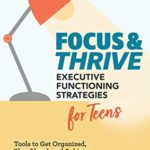 [PDF] [EPUB] Focus and Thrive: Executive Functioning Strategies for Teens: Tools to Get Organized, Plan Ahead, and Achieve Your Goals Download