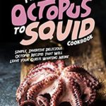 [PDF] [EPUB] From Octopus to Squid Cookbook: Simple, Inventive Delicious Octopus Recipes That Will Leave Your Guests Wanting More Download