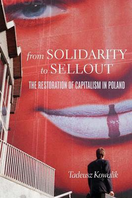 [PDF] [EPUB] From Solidarity to Sellout: The Restoration of Capitalism in Poland Download by Tadeusz Kowalik