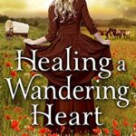 [PDF] [EPUB] Healing A Wandering Heart: A Historical Western Romance Book Download