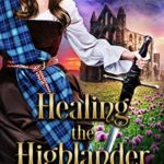 [PDF] [EPUB] Healing the Highlander: Scottish Medieval Highlander Romance (Tales of the Maxwell Lasses Book 2) Download