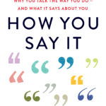 [PDF] [EPUB] How You Say It: Why You Talk the Way You Do—and What It Says About You Download