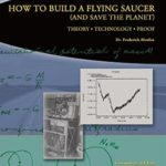 [PDF] [EPUB] How to Build a Flying Saucer (And Save the Planet): Theory, Technology, Proof Download