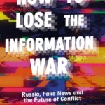 [PDF] [EPUB] How to Lose the Information War: Russia, Fake News and the Future of Conflict Download