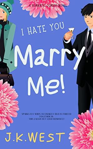 [PDF] [EPUB] I Hate You. Marry Me! Download by J.K. West