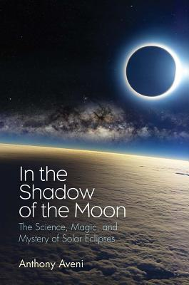 [PDF] [EPUB] In the Shadow of the Moon: The Science, Magic, and Mystery of Solar Eclipses Download by Anthony Aveni