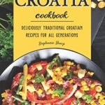 [PDF] [EPUB] Journey Through Croatia Cookbook: Deliciously Traditional Croatian Recipes for All Generations Download