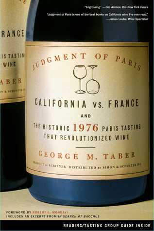 [PDF] [EPUB] Judgment of Paris: California vs. France and the Historic 1976 Paris Tasting That Revolutionized Wine Download by George M. Taber