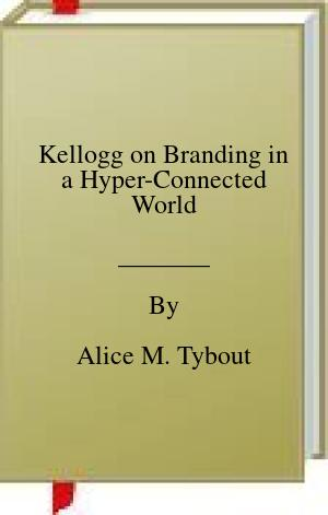 [PDF] [EPUB] Kellogg on Branding in a Hyper-Connected World Download by Alice M. Tybout